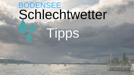 Bodensee schlechtes Wetter Tipps