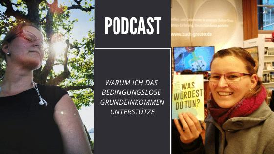Podcast: Warum ich Bedingungsloses Grundeinkommen unterstütze